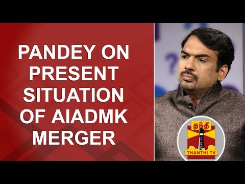 Pandey on present situation of AIADMK Merger | Thanthi TV