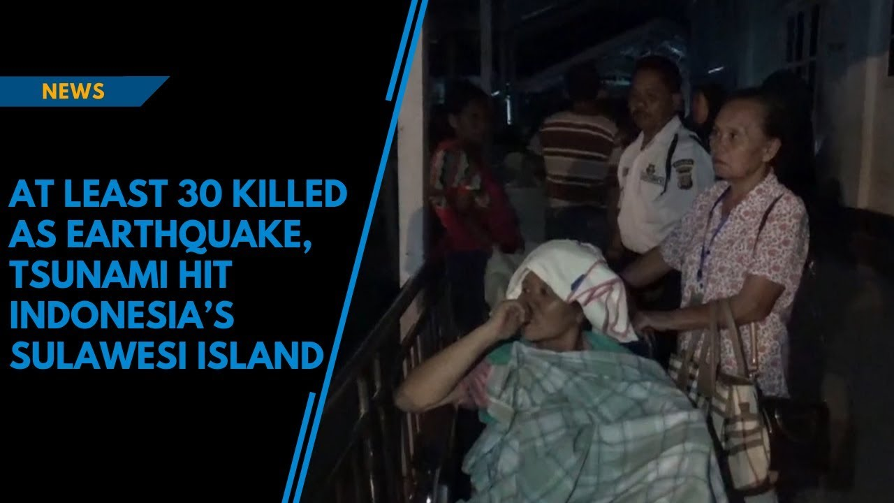 At least 30 killed as earthquake, tsunami hit Indonesia's Sulawesi island