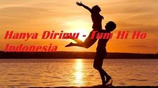 LAGU HANYA DIRIMU   TUM HI HO VERSI INDONESIA FULL SONG AND LIRICS