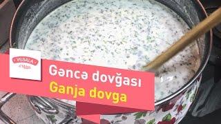 Ganja Dovga / Gəncə Dovğası / Довга по-гянджински
