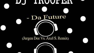 Dj Trooper-Da Future -(Jurgen Dee Vs  Axel S  Remix)