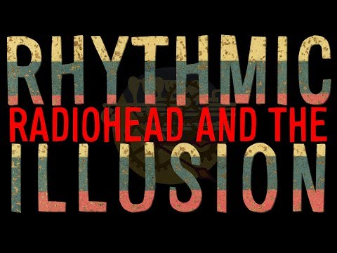 Radiohead and the Rhythmic Illusion
