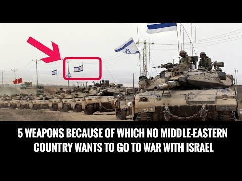 5 WEAPONS BECAUSE OF WHICH NO MIDDLE-EASTERN COUNTRY WANTS TO GO TO WAR WITH ISRAEL