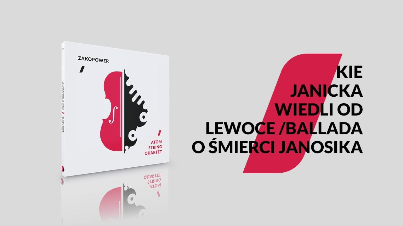 Zakopower & Atom String Quartet – Kie Janicka wiedli od Lewoce / Ballada o śmierci Janosika