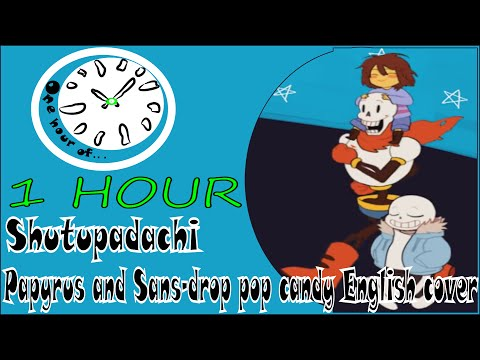 Papyrus and Sans - drop pop candy English cover by shutupadachi 1 hour | One Hour of...