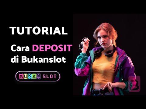 Tutorial Cara Deposit di Situs Slot Online Bukanslot