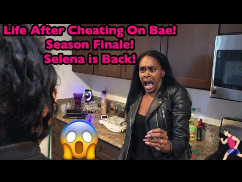 Life After Cheating On Bae Season Finale! Pt.2 Selena is Back!