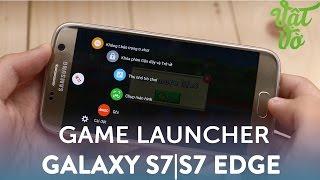 Vật Vờ| Game Launcher & Game Tool trên Galaxy S7|S7 Edge để làm gì?
