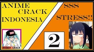 ANIME CRACK INDONESIA - SSS STRESS!! [MIBEY CRACK]
