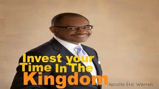 Invest Your Time In the Kingdom- Apostle Eric Warren