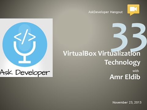 Ask Developer Hangout - 33 - VirtualBox Virtualization Technology with Amr Eldib
