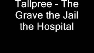 Tallpree - The grave the jail the hospital