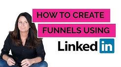 How to create funnels using LinkedIn