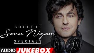 Soulful Sonu Nigam Specials Songs || Audio Jukebox 2017 || Bollywood Hindi Song || T-Series