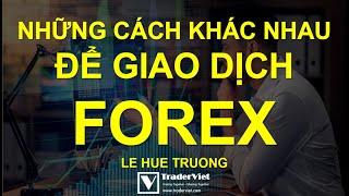 LỚP HỌC FOREX | Những Cách Khác Nhau Để Giao Dịch Forex Là Gì?