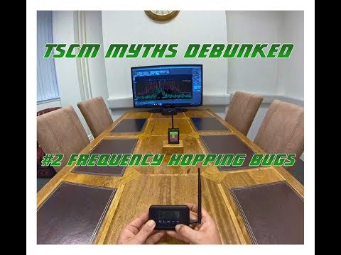 Security Myths Debunked #2 - TSCM - Frequency Hopping Bugs