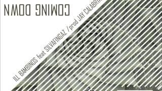 ILL BAMBINOS - COMING DOWN feat SILVAFINGAZ /prod JAY CALABRIA [#CS002]