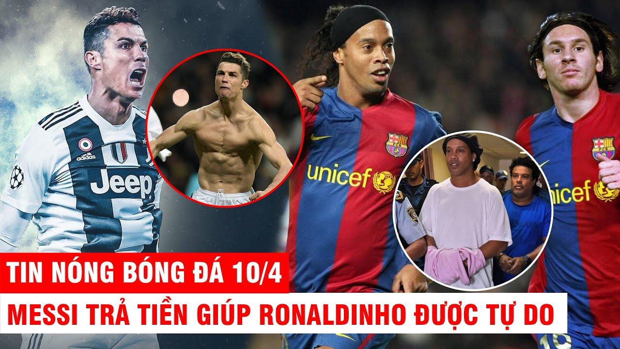 TIN NÓNG BÓNG ĐÁ 10/4 |CR7 sẽ chia tay Juve, trở về Real ?? - Messi trả tiền giúp Ronaldinho ra tù