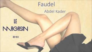 Faudel - Abdel Kader (Le Magasin Remix) - French Deep House Remix