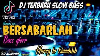 DJ BERSABARLAH SLOW BASS GLERR //DJ YOHAN