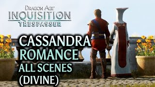 Dragon Age: Inquisition - Trespasser DLC - Cassandra Romance (all scenes, Divine)