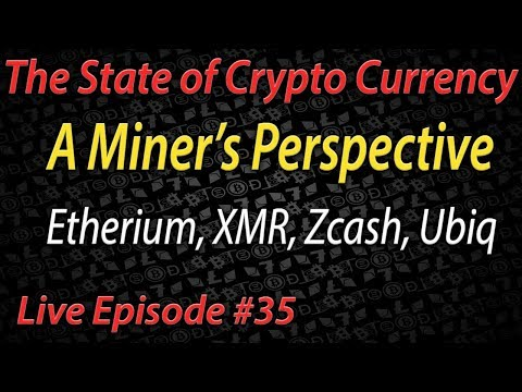Live Episode #35 A Miner's perspective, state of cryptocurrency mining! Ethereum, XMR, Zcash, Ubiq