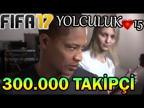300.000 TAKİPÇİ ve AŞK | FIFA 17 YOLCULUK #15