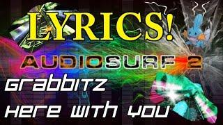 Audiosurf 2: Grabbitz - Here With You Now (Lyrics) [Mono]