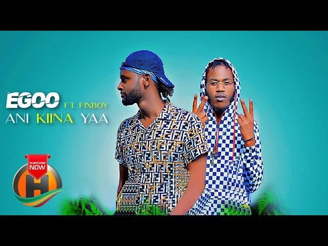 Egoo ft. Fixboy - Ani Kiina Yaa - New Ethiopian Music 2021 (Official Video)