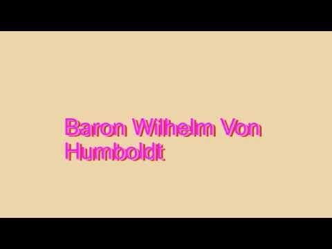 How to Pronounce Baron Wilhelm Von Humboldt