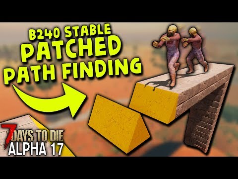 PATCHED ZOMBIE PATH FINDING And EASY HACKS In ALPHA 17 B240 STABLE | 7 Days To Die (Alpha 17)