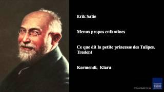 Erik Satie, Menus propos enfantines, Ce que dit la petite princesse des Tulipes. Tres lent