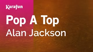 Karaoke Pop A Top - Alan Jackson *
