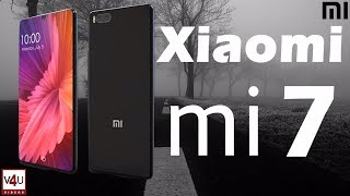 Xiaomi Mi 7 2017 First Look Price, Release Date, Camera, Specification 18:9 Aspect ratio