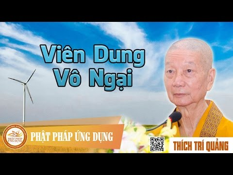 Viên Dung Vô Ngại - Pháp Âm Thầy Thích Trí Quảng