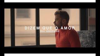 Rui Andrade - Dizem Que o Amor (Official Video)