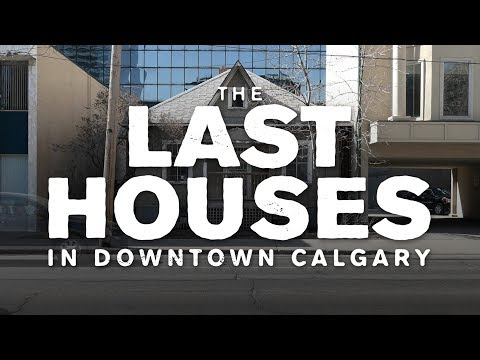 The Last Houses in Downtown Calgary