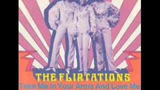 THE FLIRTATIONS - TAKE ME IN YOUR ARMS AND LOVE ME - LITTLE DARLING (I NEED YOU)