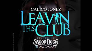Calico Jonez featuring Snoop Dogg & David Gray - Leavin This Club