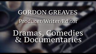 Gordon Greaves, Producer/Writer/Editor: Documentaries, Comedies and Dramas Showreel