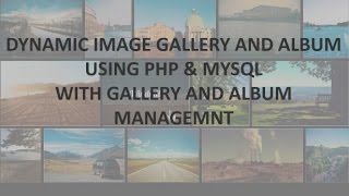 DYNAMIC IMAGE GALLERY AND ALBUM USING PHP AND MYSQL WITH GALLERY AND ALBUM MANAGEMENT