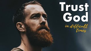 HOLDING ON TO GOD IΝ DIFFICULT TIMES : Trust God Motivational Video