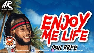 Don Pree - Enjoy Me Life [6ix Summa Riddim] July 2018