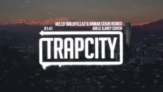 Adele - Hello (Larcy Cover) [Wildfellaz & Arman Cekin Remix]