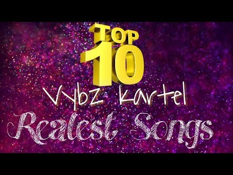 Top 10 Vybz Kartel 'Realest Songs' - Dancehall 2017