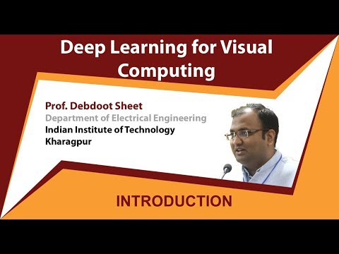 Deep Learning for Visual Computing (NPTEL Online Course) - Dr. Debdoot Sheet (IIT Kharagpur)