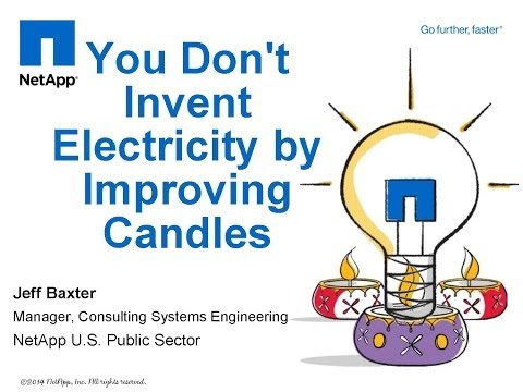 You Don't Invent Electricity by Improving Candles - NetApp  Session 4: BD2014  - A PSP Forum