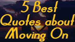 Moving on quotes - 5 Best Quotes about Moving(Must WATCH!!!!)