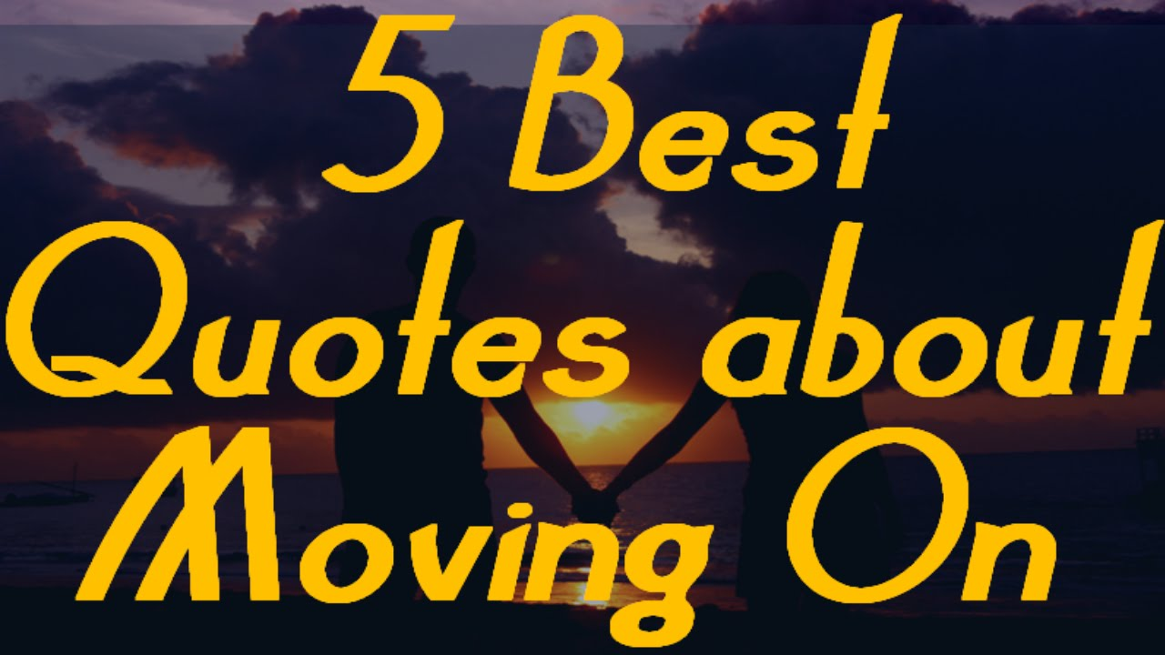 Moving On Quotes Moving On Quotes  5 Best Quotes About Movingmust Watch