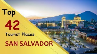 """SAN SALVADOR"" Top 42 Tourist Places 